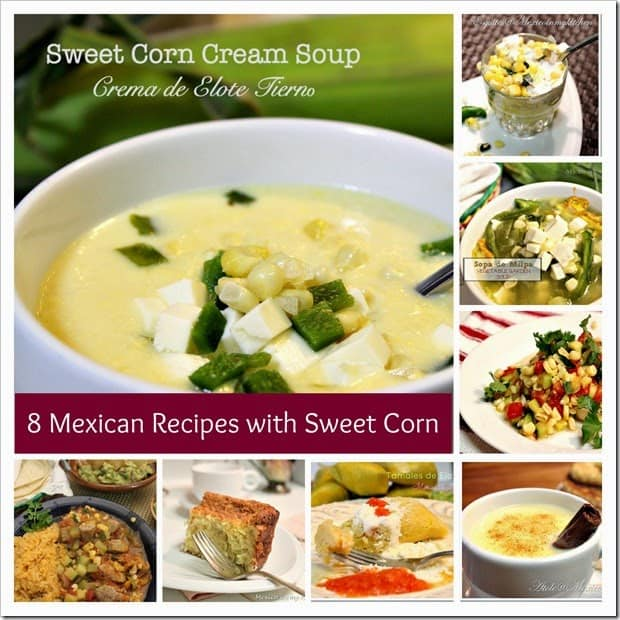 8 Mexican Recipes With Sweet Corn Mexico In My Kitchen